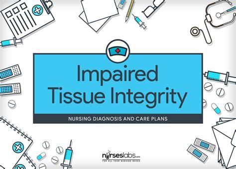 impaired tissue skin integrity nursing diagnosis care plan