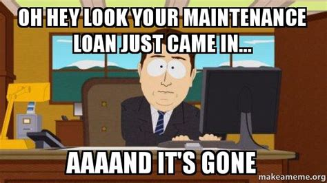 Aaaand Its Gone Meme - oh hey look your maintenance loan just came in aaaand