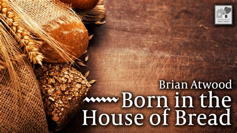 house of bread born in the house of bread house to house heart to heart