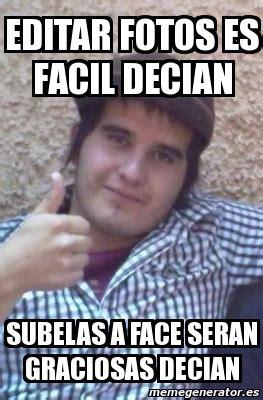 Editar Memes Online - meme personalizado editar fotos es facil decian subelas