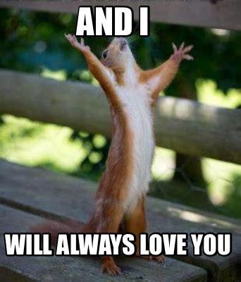 And I Will Always Love You Meme - meme creator and i will always love you meme generator