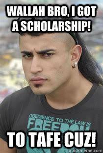 Tafe Memes - wallah bro i got a scholarship to tafe cuz moey dw