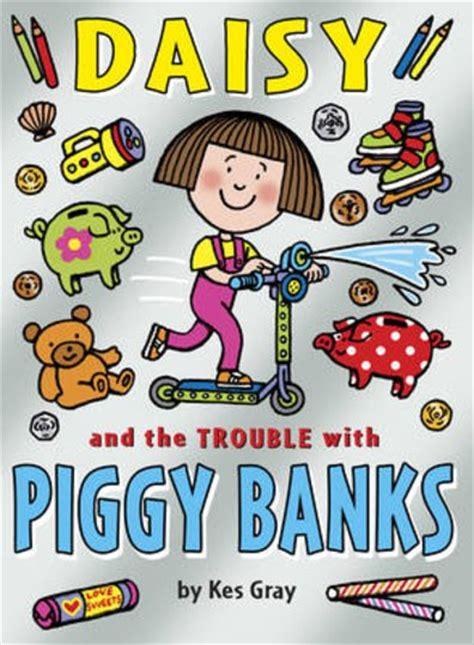 daisy and the trouble daisy and the trouble with piggybanks scholastic kids club