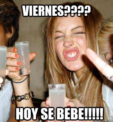 imagenes feliz viernes hoy se bebe los mejores memes de ya es viernes