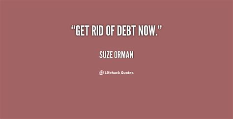 How To Get Rid Of Debt On Your Own by Get Rid Of Debt Now Suze Orman At Lifehack Quotes