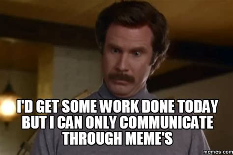We Are Done Meme - i d get some work done today but i can only communicate