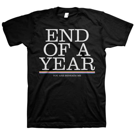 end of a year you are beneath me vinyl end of a year quot you are beneath me quot black t shirt