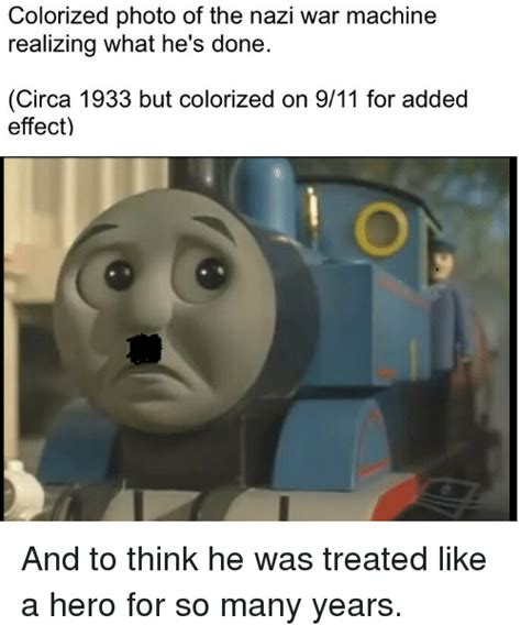 Circa Memes - colorized photo of the nazi war machine realizing what he s done circa 1933 but colorized on 911