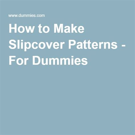 Upholstery For Dummies how to make slipcover patterns for dummies upholstery