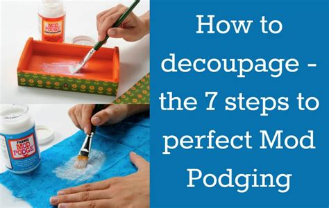 How To Use Decoupage - how to decoupage the 7 steps to mod podging