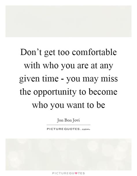 being comfortable with who you are jon bon jovi quotes sayings 49 quotations
