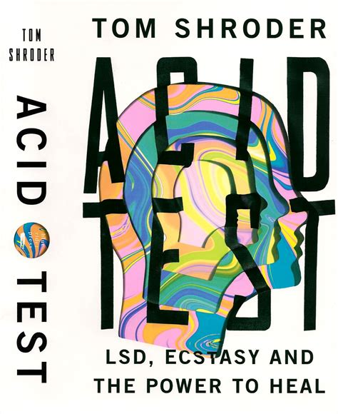 psychedelic medicine the healing powers of lsd mdma psilocybin and ayahuasca books acid test lsd ecstasy and the power to heal
