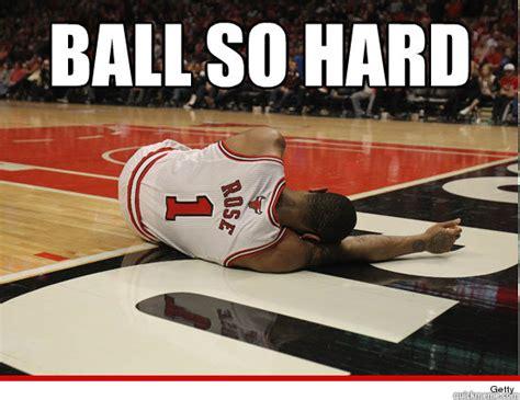 Ball So Hard Meme - derrick rose acl memes quickmeme