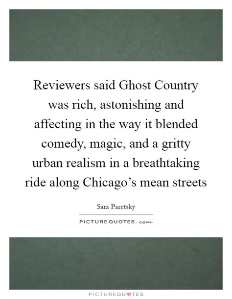 Ghost Country reviewers said ghost country was rich astonishing and