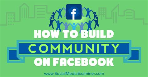 Social Media For Build Communities Engage Members how to build community on social media examiner