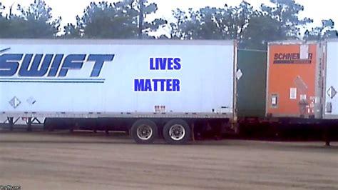 Swift Trucking Memes - image tagged in swift lives matter swift trucking imgflip
