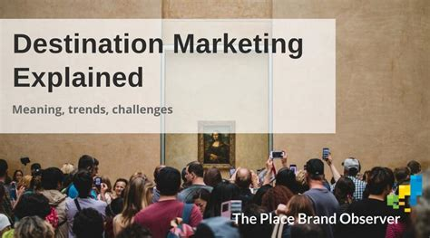 A Place Explained Destination Marketing Explained Meaning Trends And Challenges