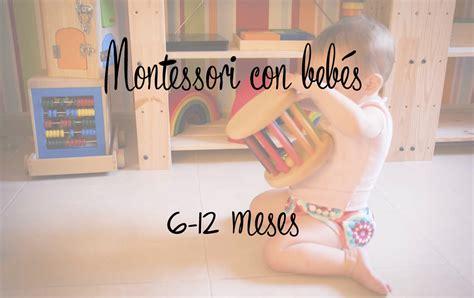 montessori con bebes parte 2 6 12 meses tigriteando