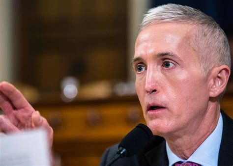 how vain is trey gowdy and dont call it plastic surgery republicans don t want to find out what happened with russia