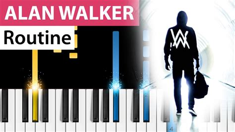 alan walker routine alan walker routine piano tutorial how to play