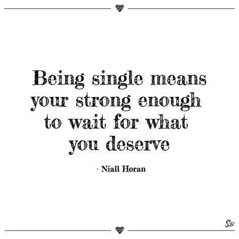 quotes about being single being single means your strong enough to wait for what you