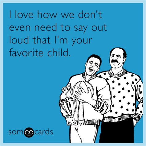 Favorite Child Meme - funny ecards for father s day and the dudes father s day
