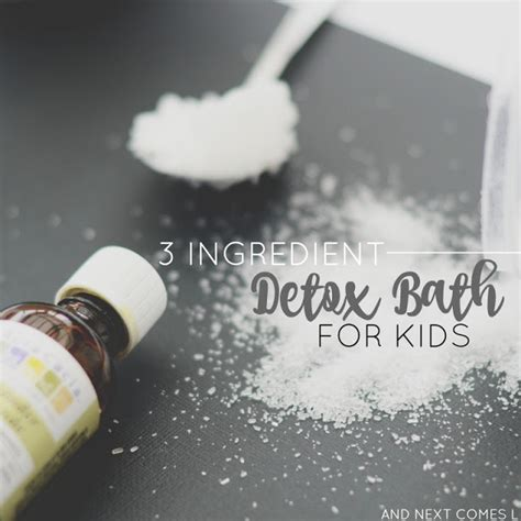 Toddler Detox Bath by Detox Bath For And Next Comes L