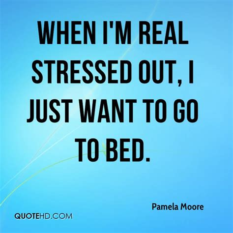 i want to go to bed pamela moore quotes quotehd