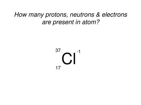 how do you find protons neutrons and electrons ppt how many protons neutrons electrons are present