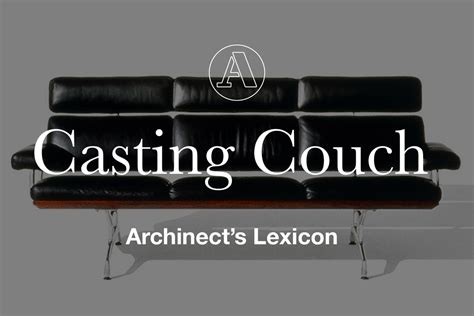 casting couch means archinect s lexicon quot casting couch quot news archinect