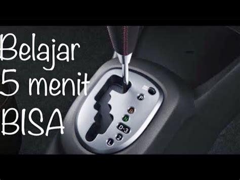tutorial belajar mengemudi mobil matic cara mudah mengemudi mobil matic 5 menit bisa youtube