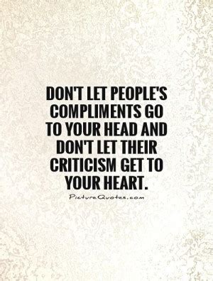 Do You Get Compliments On Your by Criticism Quotes Quotesgram