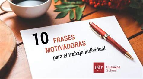 imagenes motivadoras para trabajar 10 frases motivadoras para el trabajo individual