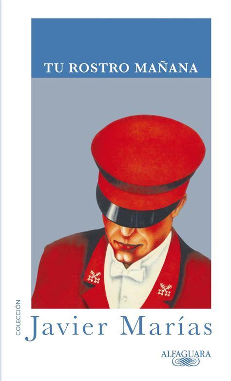libro tu rostro manana omnibus estos son los mejores libros en espa 241 ol de los 250 ltimos 25 a 241 os seg 250 n diario el pa 237 s