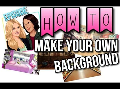 make your own background how to make your own background episode