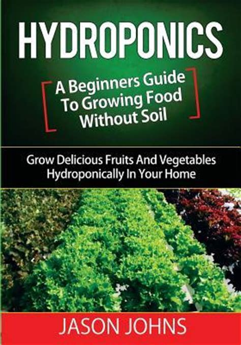 hydroponics a beginners guide to growing food without