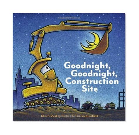 goodnight goodnight construction site goodnight goodnight construction site sherri duskey rinker