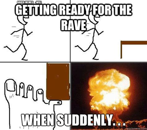 Suddenly Meme - getting ready for the rave when suddenly raver memes