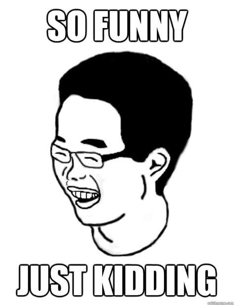 Just Kidding Meme - just kidding jacky memes quickmeme