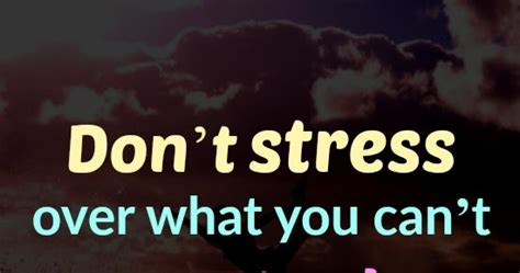 Don T Get Stressed Over What You Can T Control - don t stress over what you can t control heartfelt love