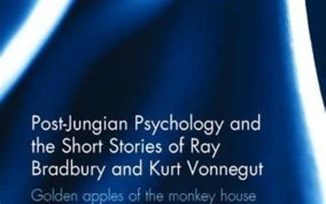 post jungian psychology and the stories of bradbury and kurt vonnegut golden apples of the monkey house books review steve gronert ellerhoff post jungian psychology