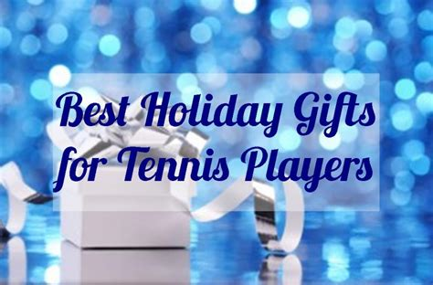 best gifts for tennis players tennis fixation 2013