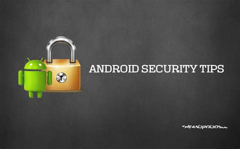 how to keep android how to keep your android device secure the android soul