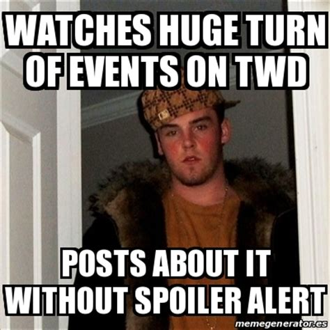 Spoiler Meme - meme scumbag steve watches huge turn of events on twd