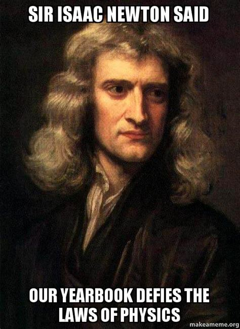 isaac newton biography and contribution in mathematics sir isaac newton said our yearbook defies the laws of