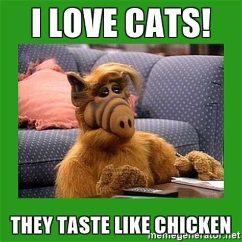 I Love Cats Meme - i love cats they taste like chicken alf meme generator