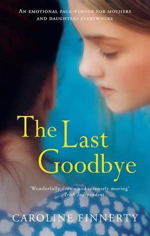The Last Goodbye the last goodbye by caroline finnerty reviews discussion bookclubs lists