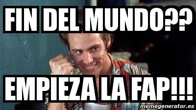 Fap Meme Generator - meme personalizado fin del mundo empieza la fap