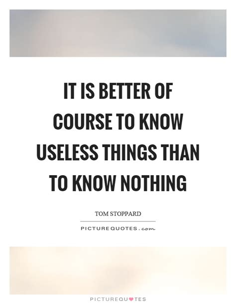 on government there is nothing more useless than doing it is better of course to know useless things than to know