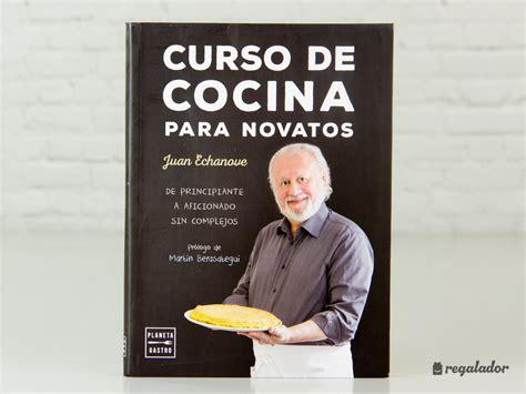 libros de cocina para principiantes curso de cocina para novatos de juan echanove en